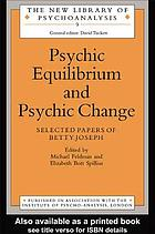 Psychic equilibrium and psychic change : selected papers of Betty Joseph