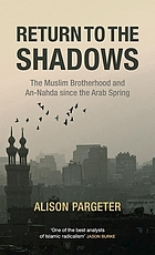 Return to the shadows : the Muslim Brotherhood and An-Nahda since the Arab Spring