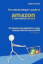 The web developer's guide to Amazon e-commerce service : developing web applications using Amazon Web Services and PHP