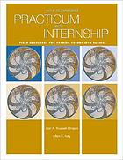 Your supervised practicum and internship : field resources for turning theory into action