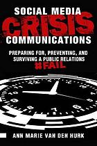 Social media crisis communications : preparing for, preventing, and surviving a public relations #fail
