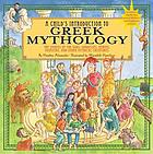 A child's introduction to Greek mythology : the stories of the gods, goddesses, heroes, monsters, and other mythical creatures
