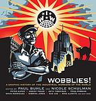 Wobblies! : a graphic history of the Industrial Workers of the World