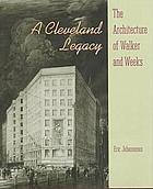 A Cleveland legacy : the architecture of Walker and Weeks