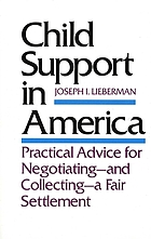 Child support in America : practical advice on negotiating, and collecting, a fair settlement