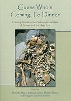 Guess who's coming to dinner : feasting rituals in the prehistoric societies of Europe and the near East
