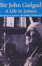 Sir John Gielgud : a life in letters