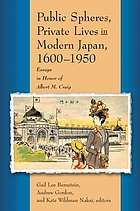 Public spheres, private lives in modern Japan, 1600-1950 : essays in honor of Albert M. Craig