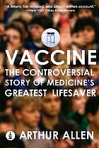 Vaccine : the controversial story of medicine's greatest lifesaver