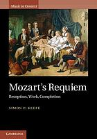 Mozart's Requiem : reception, work, completion