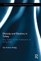Ethnicity and elections in Turkey : party politics and the mobilization of swing voters