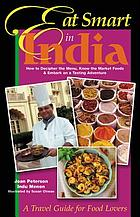Eat smart in India : how to decipher the menu, know the market foods & embark on a tasting adventure