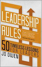 Leadership rules : 50 timeless lessons for leaders