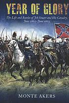 Year of Glory : the Life and Battles of Jeb Stuart and His Cavalry, June 1862'June 1863.