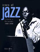 Icons of jazz : [a history in photographs, 1900-2000]
