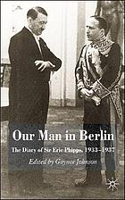 Our man in Berlin : the diary of Sir Eric Phipps, 1933-1937