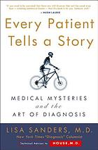Every patient tells a story : medical mysteries and the art of diagnosis