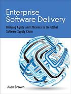 Enterprise software delivery : bringing agility and efficiency to the global software supply chain