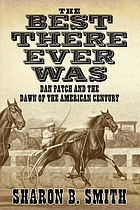 The best there ever was : Dan Patch and the dawn of the American century