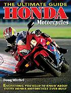Honda motorcycles : the ultimate guide : everything you need to know about every Honda street bike ever built
