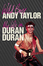 Wild boy : my life in Duran Duran