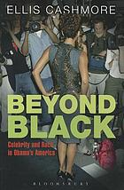 Beyond black : celebrity and race in Obama's America