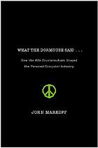 What the dormouse said-- : how the sixties counterculture shaped the personal computer industry