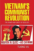 Vietnam's communist revolution : the power and limits of ideology