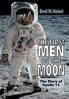 The first men on the moon : the story of Apollo 11