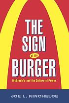 The Sign of the Burger: McDonald's and the Culture of Power cover image