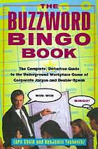 The Buzzword Bingo book : the complete, definitive guide to the underground workplace game of corporate jargon and double speak