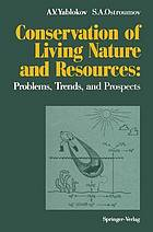 Conservation of living nature and resources : problems, trends, and prospects