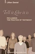 Tell it like it is : reclaiming the practice of testimony