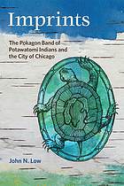 Imprints : the Pokagon Band of Potawatomi Indians and the city of Chicago