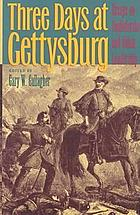 Three days at Gettysburg : essays on Confederate and Union leadership