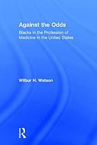 Against the odds : Blacks in the profession of medicine in the United States