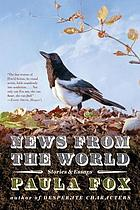 News from the world : stories and essays