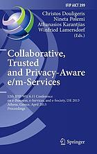 Collaborative, trusted and privacy-Aware e/m-Services : 12th IFIP WG 6.11 Conference on e-Business, e-Services, and e-Society, I3E 2013, Athens, Greece, April 25-26, 2013. Proceedings