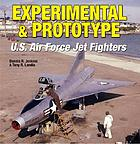 Experimental and prototype : U.S. Air Force jet fighters