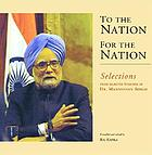 To the nation, for the nation : selections from selected speeches of Dr. Manmohan Singh
