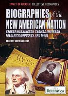 Biographies of the new American nation : George Washington, Thomas Jefferson, Frederick Douglass, and more