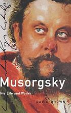 Musorgsky : his life and works