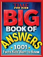 Big book of answers : 1,001 facts kids want to know.