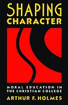 Shaping character : moral education in the Christian college