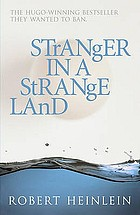 Stranger in a strange land : the science fiction classic uncut.