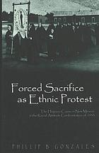 Forced sacrifice as ethnic protest : the Hispano cause in New Mexico & the racial attitude confrontation of 1933