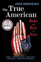The true American : murder and mercy in Texas