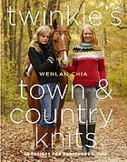 Twinkle's town & country knits : 30 designs for sumptuous living