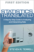Statistics translated : a step-by-step guide to analyzing and interpreting data