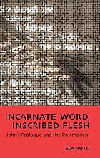 Incarnate word, inscribed flesh : John's prologue and the postmodern